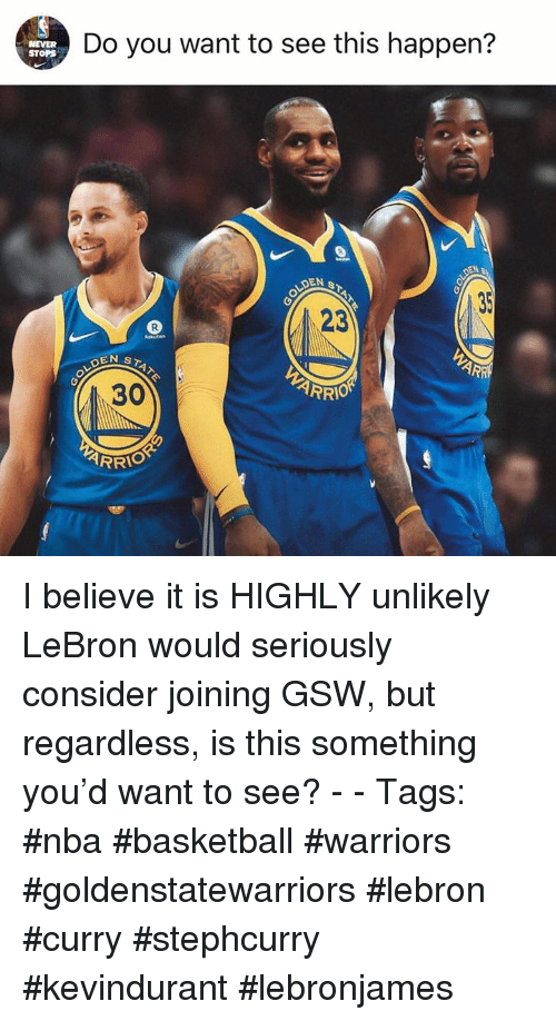 Lebron Curry: Do you want to see this happen?  STOPS  23  30 I believe it is HIGHLY unlikely LeBron would seriously consider joining GSW, but regardless, is this something you'd want to see? - - Tags: #nba #basketball #warriors #goldenstatewarriors #lebron #curry #stephcurry #kevindurant #lebronjames