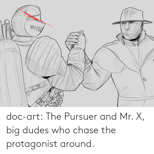 doc: doc-art:  The Pursuer and Mr. X, big dudes who chase the protagonist around.