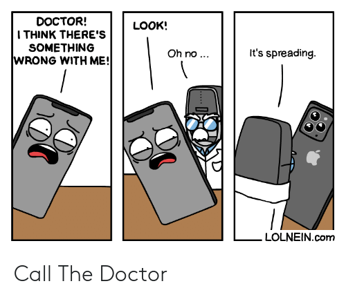 Doctor, The Doctor, and Com: DOCTOR!  ITHINK THERE'S  SOMETHING  WRONG WITH ME!  LOOK!  It's spreading.  Oh no ...  LOLNEIN.com Call The Doctor