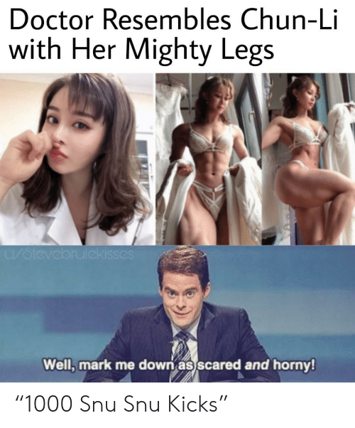 """Mighty: Doctor Resembles Chun-Li  with Her Mighty Legs  u/otevebrulekisses  Well, mark me down as scared and horny! """"1000 Snu Snu Kicks"""""""