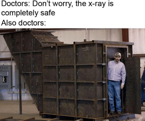 Memes, 🤖, and Ray: Doctors: Don't worry, the x-ray is  completely safe  Also doctors:
