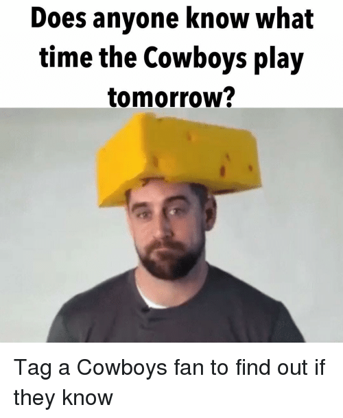 Memes, Anyone Know, and 🤖: Does anyone know what  time the Cowboys play  tomorrow? Tag a Cowboys fan to find out if they know