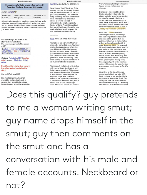 Drops: Does this qualify? guy pretends to me a woman writing smut; guy name drops himself in the smut; guy then comments on the smut and has a conversation with his male and female accounts. Neckbeard or not?