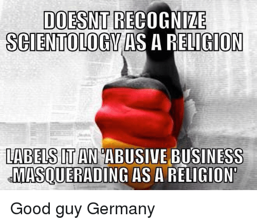 itan: DOESNT RECOGNIZE  SCIENTOLOGY  A RELIGION  LABELS ITAN ABUSIVE BUSINESS  MASOUERADING ASARELIGIONT Good guy Germany
