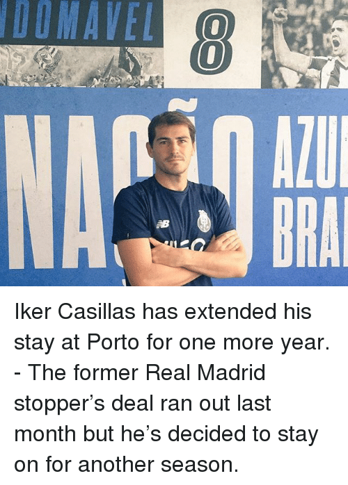 Iker Casillas: DOMAVEL  AZU  BRA Iker Casillas has extended his stay at Porto for one more year. - The former Real Madrid stopper's deal ran out last month but he's decided to stay on for another season.