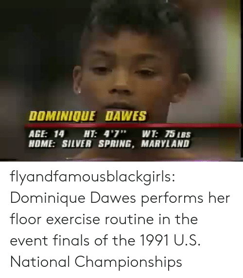 """Maryland: DOMINIOUE DAWES  AGE: 14 HT: 4'7"""" WT: 75 IBS  HOME: SILVER SPRING, MARYLAND flyandfamousblackgirls: Dominique Dawes performs her floor exercise routine in the event finals of the 1991 U.S. National Championships"""