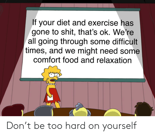 hard: Don't be too hard on yourself