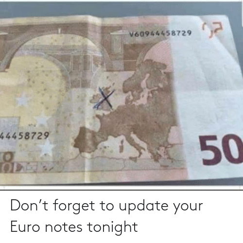 Euro, Don, and Notes: Don't forget to update your Euro notes tonight