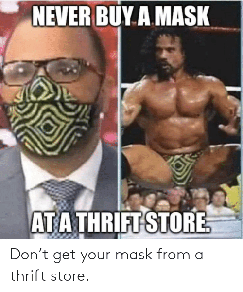 Mask: Don't get your mask from a thrift store.