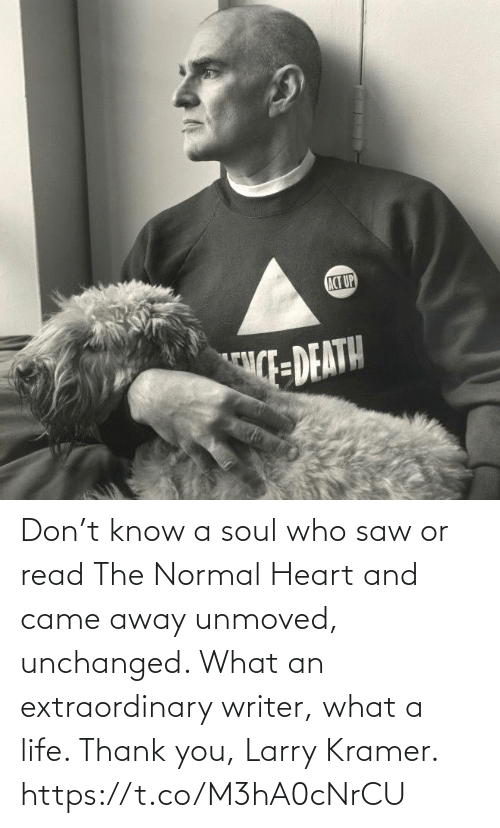 read: Don't know a soul who saw or read The Normal Heart and came away unmoved, unchanged. What an extraordinary writer, what a life.  Thank you, Larry Kramer. https://t.co/M3hA0cNrCU