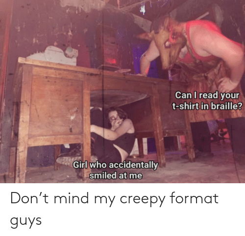 Creepy: Don't mind my creepy format guys
