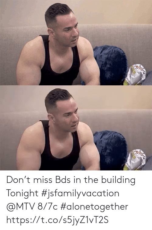 building: Don't miss Bds in the building Tonight #jsfamilyvacation @MTV 8/7c #alonetogether https://t.co/s5jyZ1vT2S
