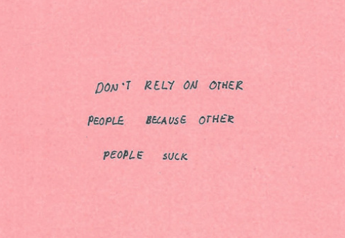 Don, Use, and People: DON T RELY ON OTHER  PEOPLE  BECA USE OTHER  PEOPLE  SUCK