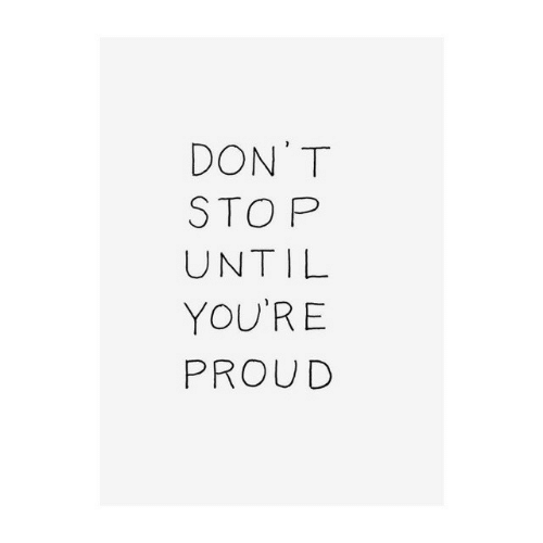 Proud, Sto, and Don: DON T  STO P  UNTIL  YOU'RE  PROUD