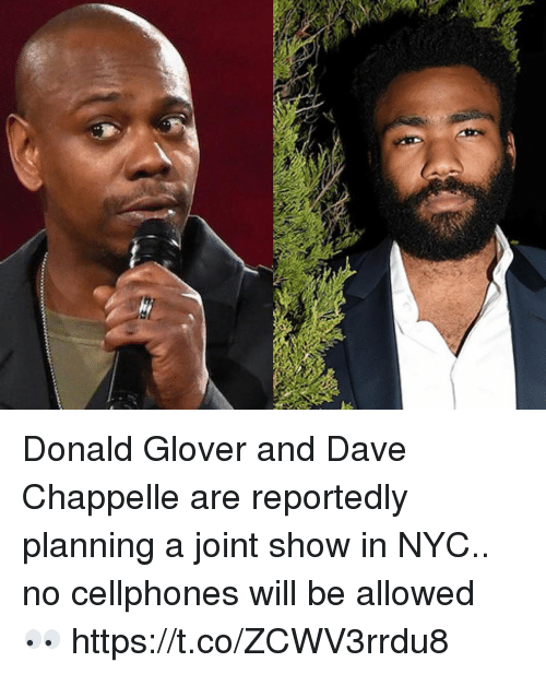 cellphones: Donald Glover and Dave Chappelle are reportedly planning a joint show in NYC.. no cellphones will be allowed 👀 https://t.co/ZCWV3rrdu8