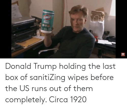 Donald Trump: Donald Trump holding the last box of sanitiZing wipes before the US runs out of them completely. Circa 1920