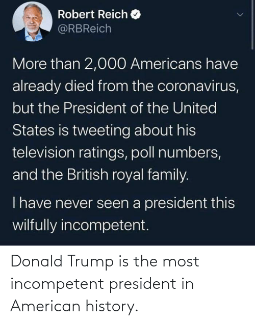 Donald Trump: Donald Trump is the most incompetent president in American history.