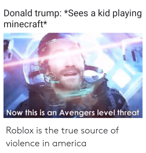 America, Donald Trump, and Minecraft: Donald trump: *Sees a kid playing  minecraft*  Now this is an Avengers level threat Roblox is the true source of violence in america