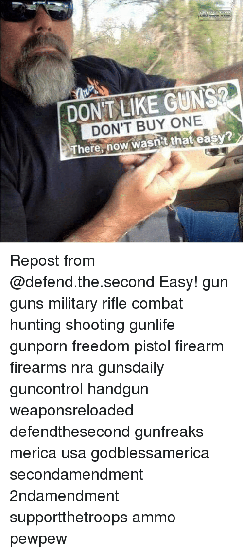 Combate: DONIT LIKE GUNS  DON'T BUY ONE  There, now wasnit that easy? Repost from @defend.the.second Easy! gun guns military rifle combat hunting shooting gunlife gunporn freedom pistol firearm firearms nra gunsdaily guncontrol handgun weaponsreloaded defendthesecond gunfreaks merica usa godblessamerica secondamendment 2ndamendment supportthetroops ammo ΜΟΛΩΝΛΑΒΕ pewpew