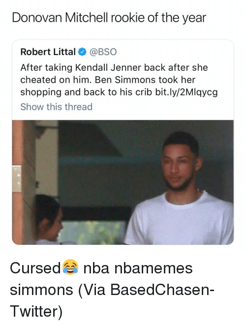 Basketball, Kendall Jenner, and Nba: Donovan Mitchell rookie of the year  Robert Littal@BSO  After taking Kendall Jenner back after she  cheated on him. Ben Simmons took her  shopping and back to his crib bit.ly/2Mlqycg  Show this thread Cursed😂 nba nbamemes simmons (Via ‪BasedChasen‬-Twitter)