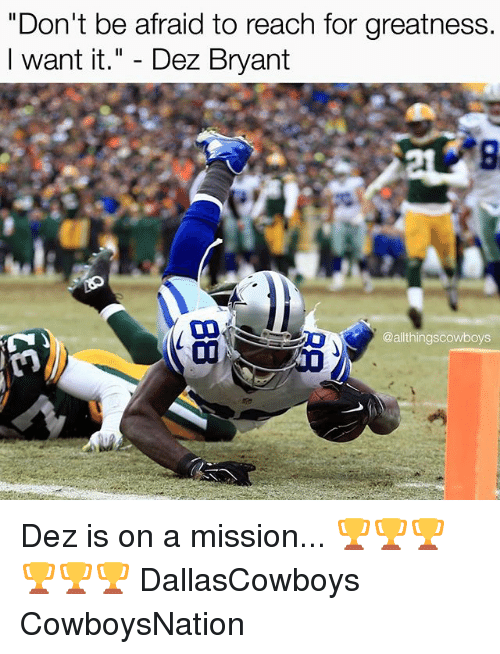 "Dez Bryant, Memes, and 🤖: ""Don't be afraid to reach for greatness.  I want it  Dez Bryant  Qallthingscowboys Dez is on a mission... 🏆🏆🏆🏆🏆🏆 DallasCowboys CowboysNation ✭"