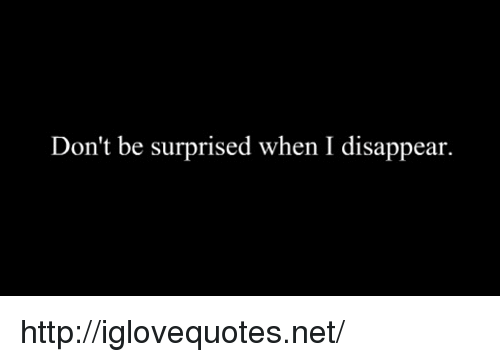 Http, Net, and Href: Don't be surprised when I disappear. http://iglovequotes.net/