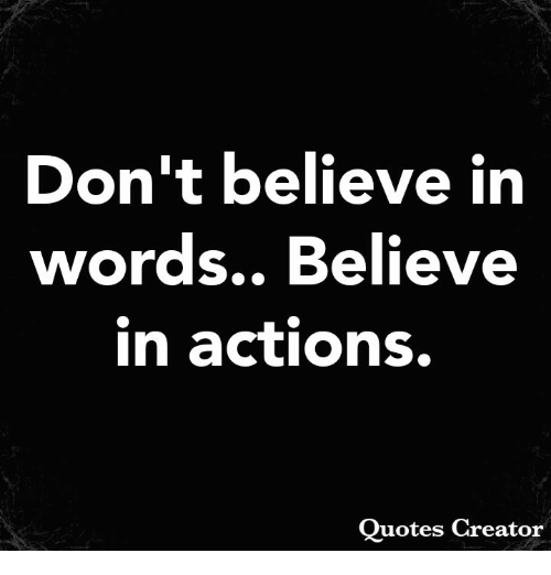 Memes, Quotes, and 🤖: Don't believe in  words., Believe  in actions.  Quotes Creator