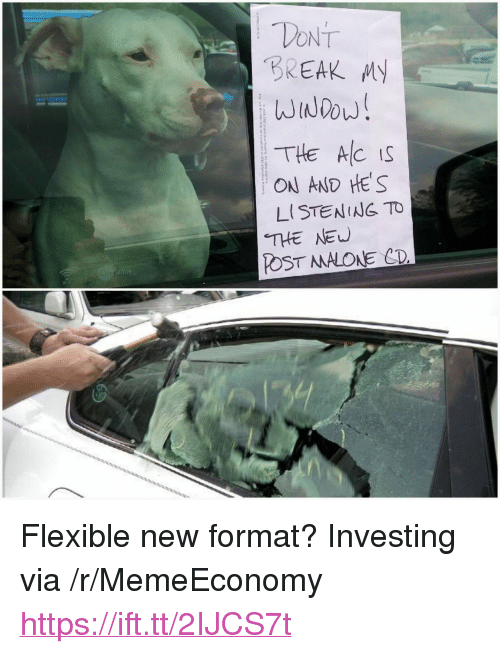 "Break, Via, and Format: DONT  BREAK Y  THE Ac IS  ON AND HES  THE NE  POST MALOAE CD <p>Flexible new format? Investing via /r/MemeEconomy <a href=""https://ift.tt/2IJCS7t"">https://ift.tt/2IJCS7t</a></p>"
