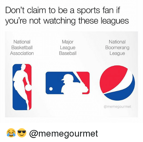Baseball, Basketball, and Meme: Don't claim to be a sports fan if  you're not watching these leagues  Major  National  National  Basketball  League  Boomerang  Association  Baseball  League  @meme gourmet 😂😎 @memegourmet