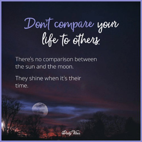 Memes, Moon, and Time: Dont cmpare yom  There's no comparison between  the sun and the moon.  They shine when it's their  time.