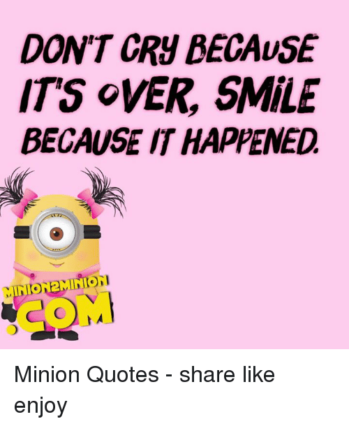 Dont Cry Because Its Over Smile Because It Happened 2mini Minion