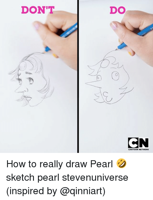 cartoon networks: DON'T  DO  0  CN  CARTOON NETWORK How to really draw Pearl 🤣 sketch pearl stevenuniverse (inspired by @qinniart)