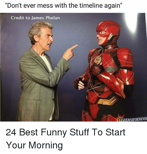 """Funny, Best, and Stuff: """"Don't ever mess with the timeline again""""  Credit to James Phelan 24 Best Funny Stuff To Start Your Morning"""