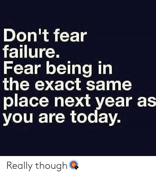 Today, Fear, and Hood: Don't fear  Tailure.  Fear being in  the exact same  place next year as  you are today. Really though🎯
