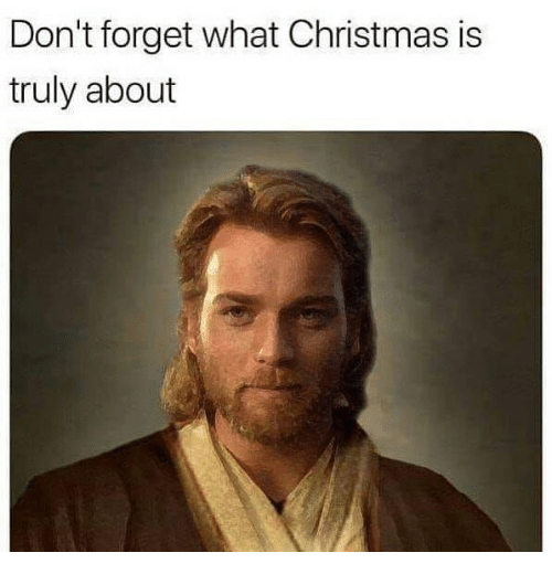 Christmas, Dank Memes, and What: Don't forget what Christmas is  truly about