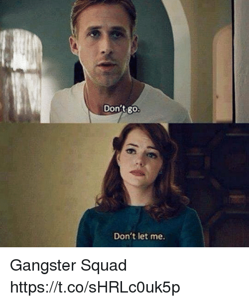 Squade: Don't go  Don't let me Gangster Squad https://t.co/sHRLc0uk5p