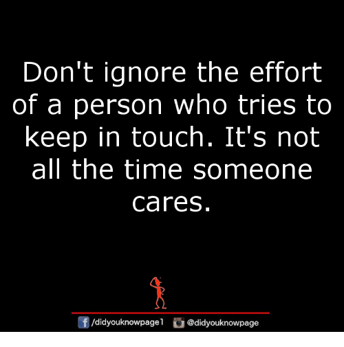 Keep In Touch: Don't ignore the effort  of a person who tries to  keep in touch. It's not  all the time someone  Cares  /didyouknowpage  @didyouknowpage