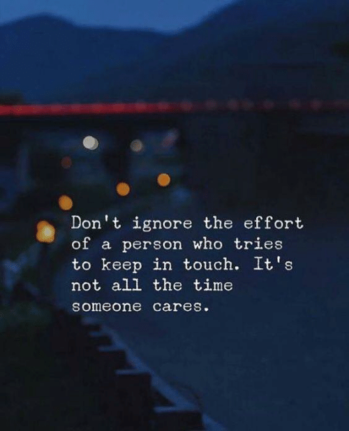 In Touch: Don't ignore the effort  of a person who tries  to keep in touch. It's  not all the time  someone cares.
