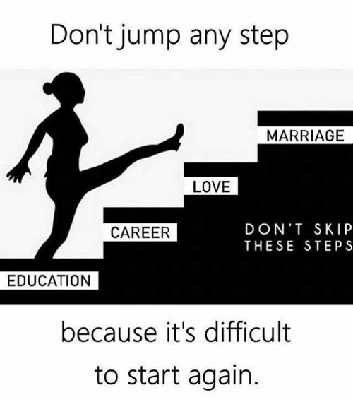 Love, Marriage, and Step: Don't jump any step  MARRIAGE  LOVE  DON'T SKIP  THESE STEPS  CAREER  EDUCATION  because it's difficult  to start again.
