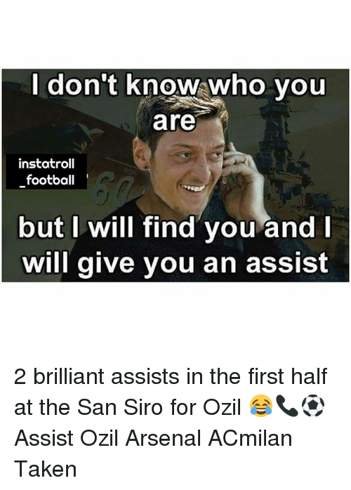 ozil: don't know who you  are  instatroll  football  but I will find you and  will give you an assist 2 brilliant assists in the first half at the San Siro for Ozil 😂📞⚽️ Assist Ozil Arsenal ACmilan Taken
