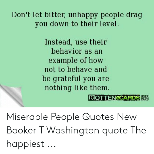 Dont Let Bitter Unhappy People Drag You Down To Their Level Instead
