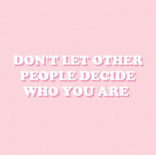 Who, You, and People: DON'T LET OTHER  PEOPLE DECIDE  WHO YOU ARE