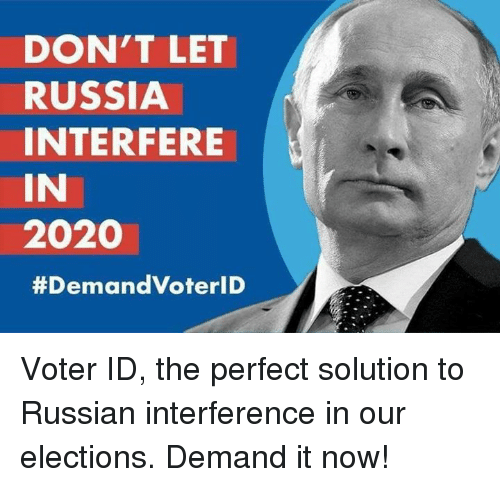 Memes, Russia, and Russian: DON'T LET  RUSSIA  INTERFERE  IN  2020  #Demand Oteri D Voter ID, the perfect solution to Russian interference in our elections.  Demand it now!