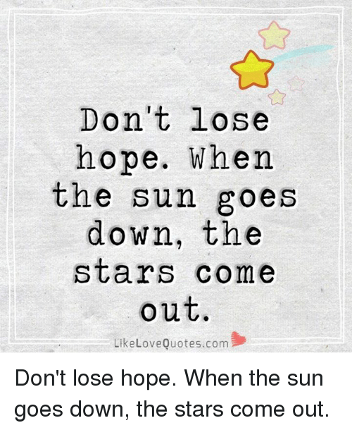 Don\'t Lose Hope When the Sun Goes Down the Stars Come Out ...