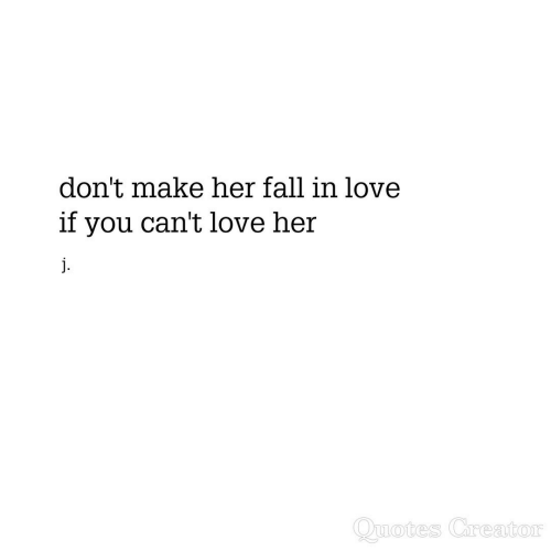 Fall, Love, and Her: don't make her fall in love  if you can't love her  motes Cireato