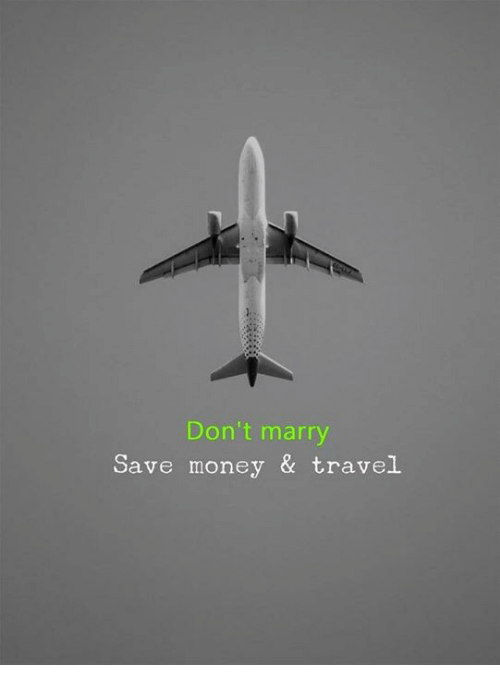 Save Money: Don't marry  Save money & travel