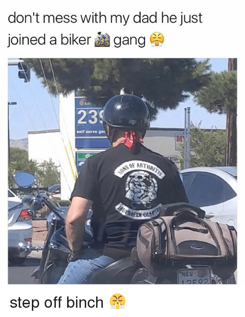 sof: don't mess with my dad he just  joined a biker gang  23  self serve gaA  SOF ARTHR  NEU step off binch 😤