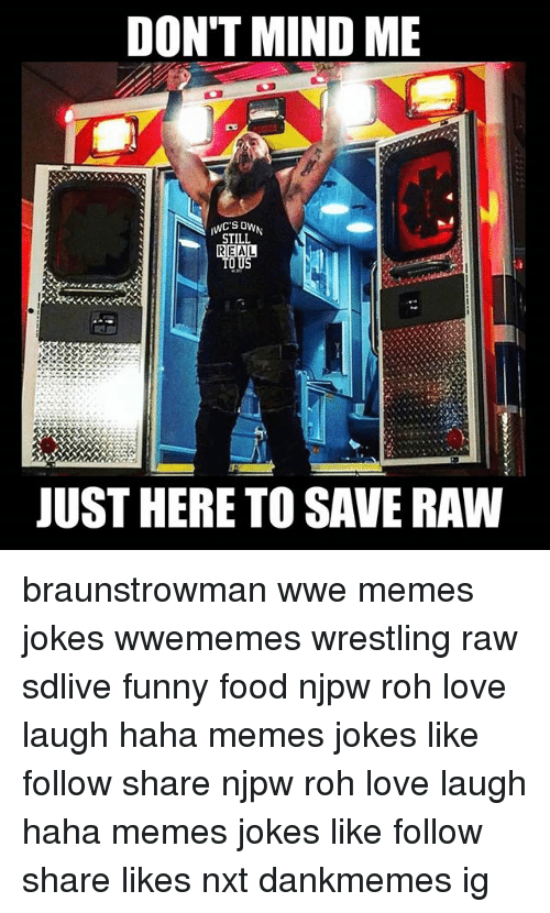 Wwe Memes: DON'T MIND ME  STILL  REAL  TOUS  JUST HERE TO SAVE RAW braunstrowman wwe memes jokes wwememes wrestling raw sdlive funny food njpw roh love laugh haha memes jokes like follow share njpw roh love laugh haha memes jokes like follow share likes nxt dankmemes ig