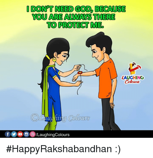 Protect Me: DON'T NEED GOD, BECAUSE  YOU ARE ALWAYS THERE  TO PROTECT ME  LAUGHING  Cotow나  ima ColoUTS  fO DLaughingColours #HappyRakshabandhan :)