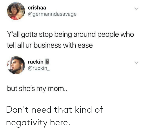 Negativity: Don't need that kind of negativity here.